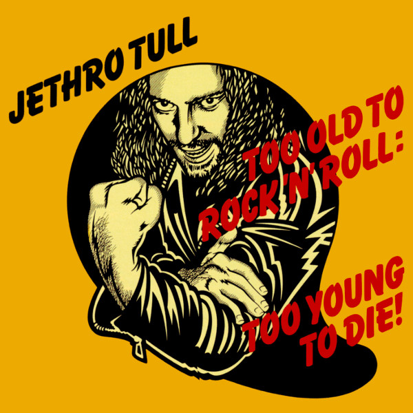 jaquettes4/Jethro-Tull_Too-Old-To-Rock-n-Roll-Too-Young-To-Die.jpg